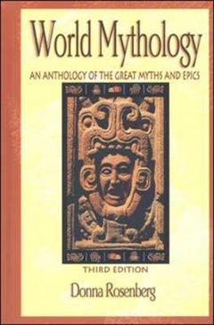 World Mythology: An Anthology of Great Myths and Epics