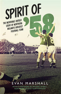 Spirit of \'58: The incredible untold story of Northern Ireland\'s greatest football team
