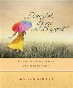 Dear God, it\'s Me and it\'s Urgent: Prayers for Every Season of a Woman\'s Life