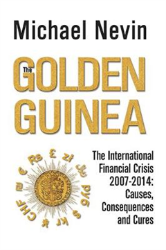 The Golden Guinea: The International Financial Crisis 2007 - 2014: Causes, Consequences and Cures