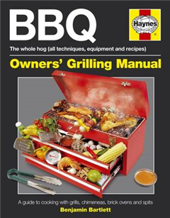 BBQ Manual: A Guide to Cooking with Grills, Chimeneas, Brick Ovens and Spits