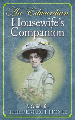 An Edwardian Housewife\'s Companion: A Guide for the Perfect Home
