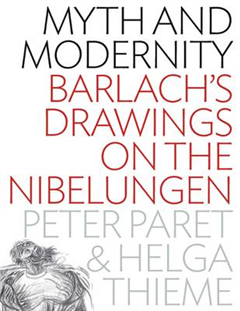 Myth and Modernity: Barlach\'s Drawings on the Nibelungen