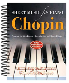 Frederic Chopin: Sheet Music for Piano: From Easy to Intermediate; Over 25 Masterpieces
