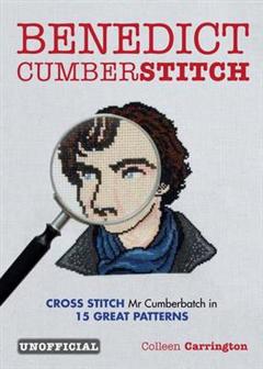Benedict Cumberstitch: Crossstitch Mr Cumberbatch in 15 grea