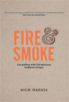 Fire & Smoke: Get Grilling with 120 Delicious Barbecue Recip
