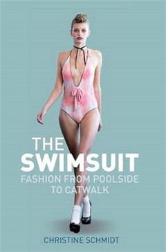 The Swimsuit: Fashion from Poolside to Catwalk
