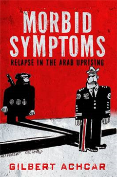 Morbid Symptoms: Relapse in the Arab Uprising