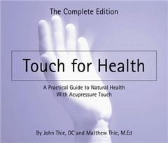 Touch for Health: The Complete Edition  a Practical Guide to Natural Health with Acupressure Touch and Massage