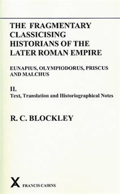 Fragmentary Classicising Historians of the Later Roman Empire, Volume 2: Text, Translation and Historiographical Notes