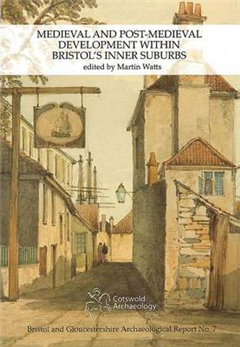 Medieval and Post-Medieval Development within Bristol\'s Inner Suburbs