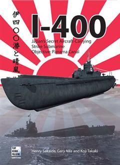 I-400: Japan\'s Secret Aircraft-Carrying Strike Submarine