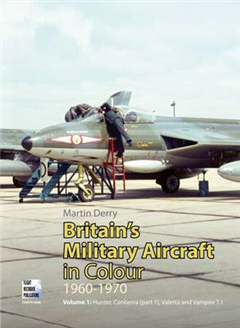 Britain\'s Military Aircraft in Colour 1960-1970: v.1