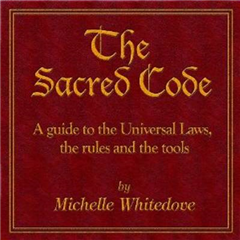 The Sacred Code: A Guide to the Universal Laws, the Rules and the Tools