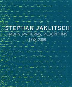 Stephan Jaklitsch: Habits, Patterns and Algorithms: 1998-2009