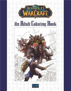 World of Warcraft: An Adult Coloring Book: An Adult Coloring Book