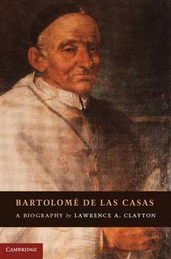Bartolome de las Casas: A Biography