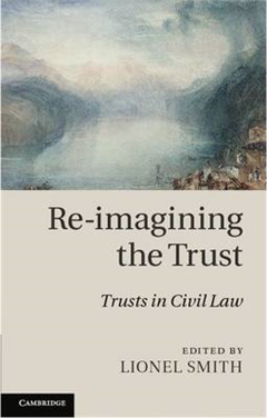 Re-imagining the Trust: Trusts in Civil Law