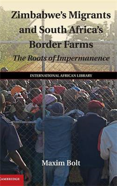 The International African Library: Series Number 50: Zimbabwe\'s Migrants and South Africa\'s Border Farms: The Roots of Impermanence