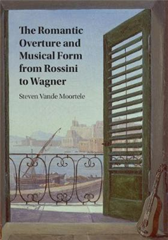 Romantic Overture and Musical Form from Rossini to Wagner