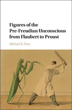 Figures of the Pre-Freudian Unconscious from Flaubert to Pro