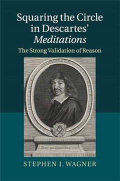 Squaring the Circle in Descartes\' Meditations: The Strong Validation of Reason