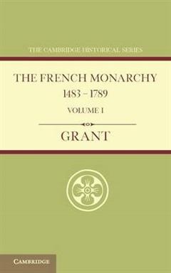 French Monarchy 1483-1789: Volume 1
