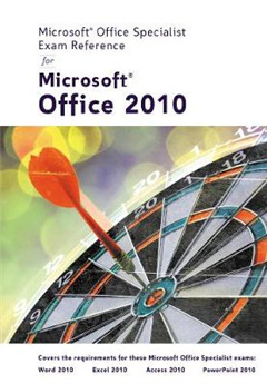 Microsoft Certified Application Specialist Exam Reference for Microsoft Office 2010