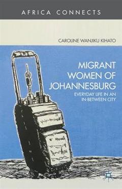 Migrant Women of Johannesburg: Everyday Life in an In-Between City