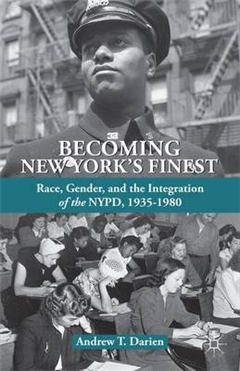Becoming New York\'s Finest: Race, Gender, and the Integration of the NYPD, 1935-1980
