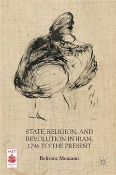 State, Religion, and Revolution in Iran, 1796 to the Present
