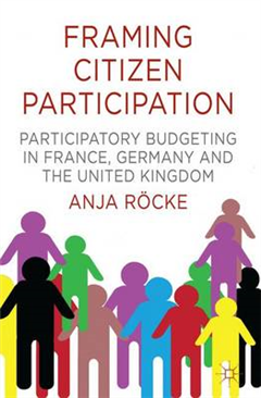 Framing Citizen Participation: Participatory Budgeting in France, Germany and the United Kingdom