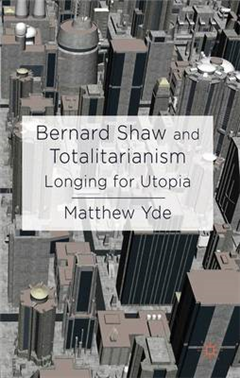 Bernard Shaw and Totalitarianism: Longing for Utopia