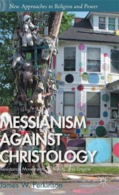 Messianism Against Christology: Resistance Movements, Folk Arts, and Empire
