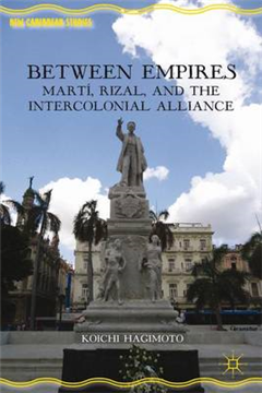 Between Empires: Marti, Rizal, and the Intercolonial Alliance