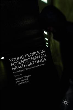 Young People in Forensic Mental Health Settings: Psychological Thinking and Practice