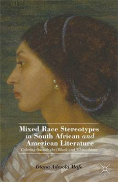 Mixed Race Stereotypes in South African and American Literature: Coloring Outside the (Black and White) Lines