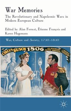War Memories: The Revolutionary and Napoleonic Wars in Modern European Culture