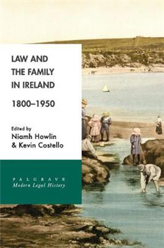 Law and the Family in Ireland, 1800-1950