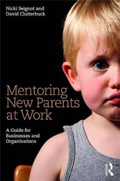Mentoring New Parents at Work: A Guide for Businesses and Organisations
