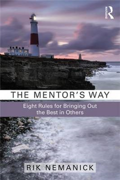 The Mentor\'s Way: Eight Rules for Bringing Out the Best in Others