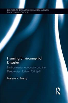Framing Environmental Disaster: Environmental Advocacy and the Deepwater Horizon Oil Spill