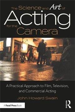 The Science and Art of Acting for the Camera: A Practical Approach to Film, Television, and Commercial Acting
