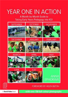 Year One in Action: A Month-by-Month Guide to Taking Early Years Pedagogy into KS1