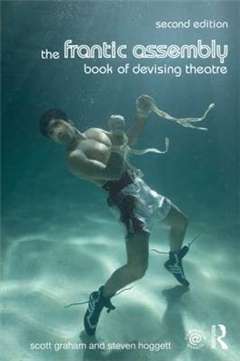 Frantic Assembly Book of Devising Theatre