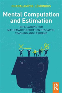 Mental Computation and Estimation: Implications for mathematics education research, teaching and learning