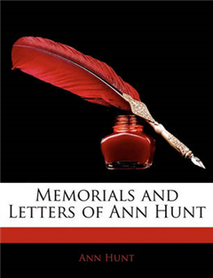 Memorials and Letters of Ann Hunt