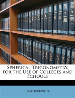 Spherical Trigonometry, for the Use of Colleges and Schools
