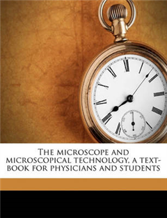 Microscope and Microscopical Technology, a Text-Book for Phy