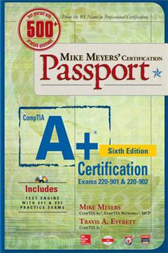 Mike Meyers' CompTIA A+ Certification Passport, Sixth Editio